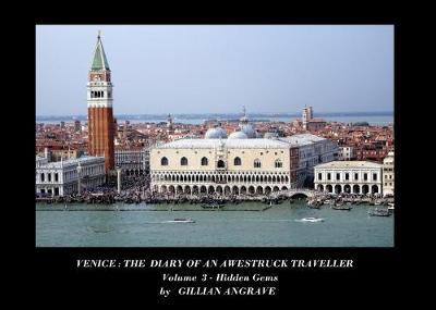 Venice Volume 3: Hidden Gems - The Diary of an Awestruck Traveller 3 (Hardback)