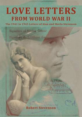 Love Letters from World War Two: The 1941 To1945 Letters of Alan and Sheila Stevenson (Hardback)