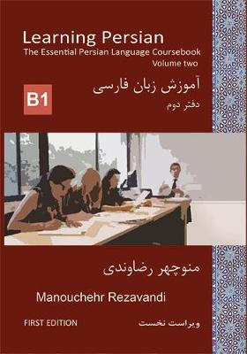 Learning Persian 2019: Volume 2 Planned to match CEFR B1 2: The Essential Persian Language Coursebook - Learning Persian 2 (Paperback)