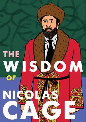 The Wisdom of Nicolas Cage: The Unofficial Nicolas Cage Quote Book (Paperback)