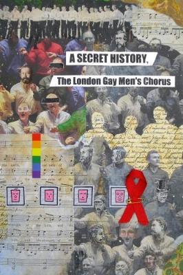 A Secret History, the London Gay Men's Chorus (Hardback)