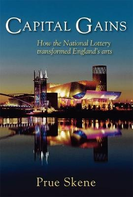Capital Gains: How the National Lottery Transformed England's Arts (Hardback)