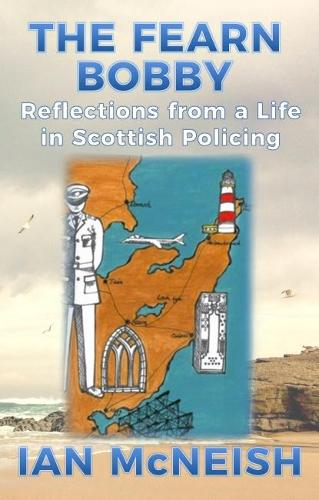 The Fearn Bobby: Reflections from a Life in Scottish Policing (Paperback)