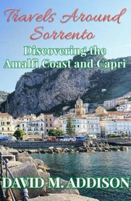Travels Around Sorrento: Discovering the Amalfi Coast and Capri (Paperback)
