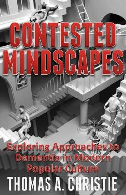 Contested Mindscapes: Exploring Approaches to Dementia in Modern Popular Culture (Paperback)