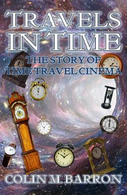 Travels in Time: The Story of Time Travel Cinema (Paperback)