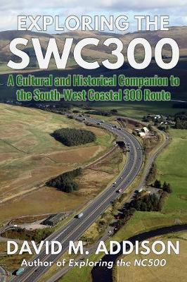 Exploring the SWC300: A Cultural and Historical Companion to the South-West Coastal 300 Route (Paperback)