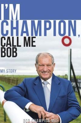 I'm Champion, Call Me Bob 2018: My Story (Hardback)