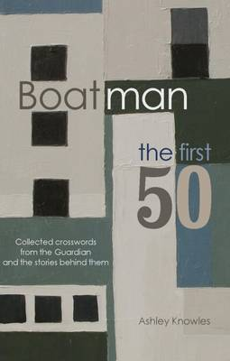 Boatman - The First 50: Collected Crosswords from the Guardian and the Stories Behind Them (Paperback)