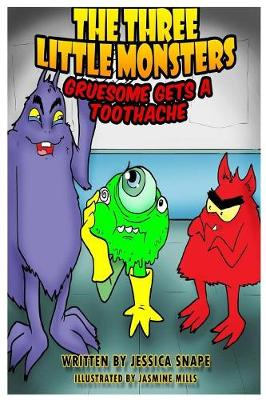 The Three Little Monsters in Gruesome Gets a Toothache - The Three Little Monsters Series 2 (Paperback)