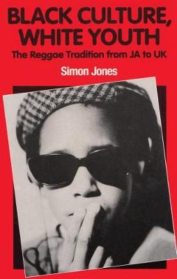 Black Culture, White Youth: The Reggae Tradition from JA to UK (Paperback)