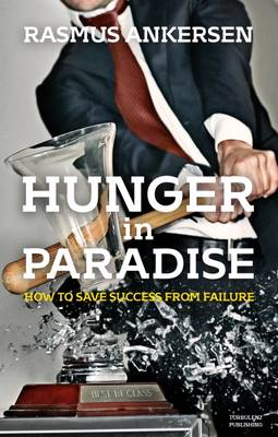 Hunger in Paradise: How to Save Success from Failure (Hardback)