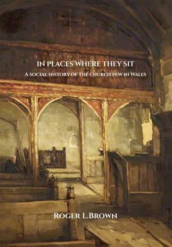 In Places Where They Sit: A Social History of the Church Pew in Wales (Paperback)