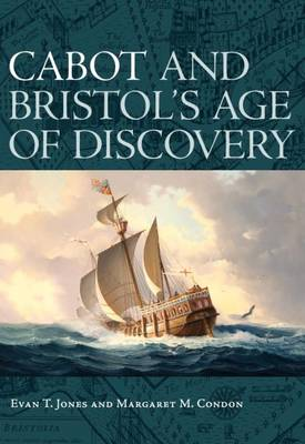 Cabot and Bristol's Age of Discovery: The Bristol Discovery Voyages 1480 -1508 (Paperback)