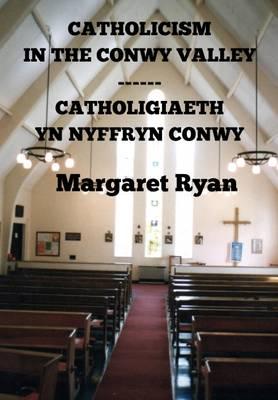 Catholicism in the Conwy Valley / Catholigiaeth yn Nyffryn Conwy 2016 (Paperback)