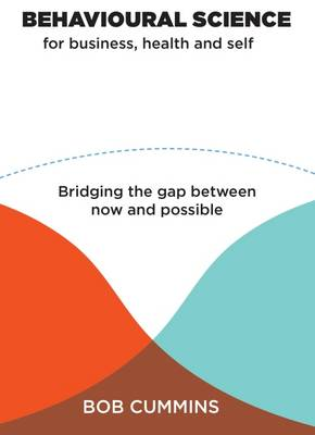 Behavioural Science for Business, Health and Self: Bridging the Gap Between Now and Possible (Paperback)