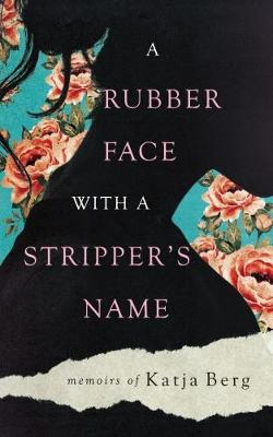 A Rubber Face with a Stripper's Name (Paperback)