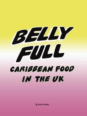 Belly Full: Caribbean Food in the UK (Hardback)