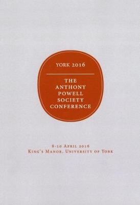 Proceedings of the 2016 Anthony Powell Society Conference: Anthony Powell, Shakespeare and Othe Literary Influences (Paperback)