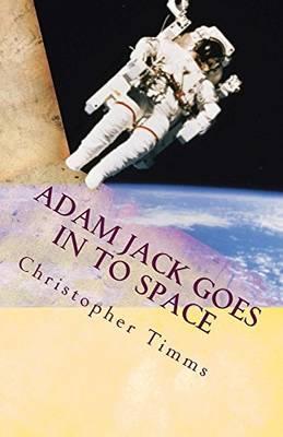 Adam Jack Goes into Space - Adam Jack Adventures 1 (Paperback)