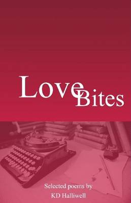 Love Bites: Selected Poems by K D Halliwell (Paperback)