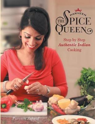 Parveen the Spice Queen: Authentic Indian Cooking (Hardback)