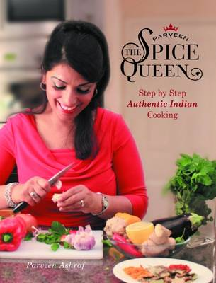 Parveen the Spice Queen: Authentic Indian Cooking (Paperback)