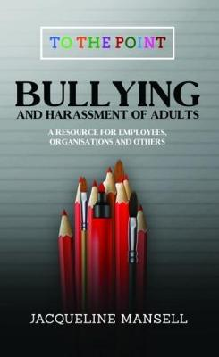 Bullying & Harassment of Adults: A Resource for Employees, Organisations & Others - To the Point 2 (Paperback)
