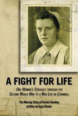 A Fight for Life: The Moving Story of Gisela Hawkey (Paperback)