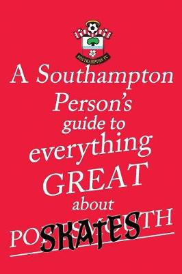 A Southampton Person's Guide to Everything Great About Portsmouth (Paperback)