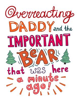 Overreacting Daddy and the Important Bear That Was Here a Minute Ago! - Overreacting Daddy 4 (Paperback)