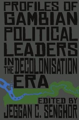 Profiles of Gambian Political Leaders in the Decolonisation Era (Paperback)