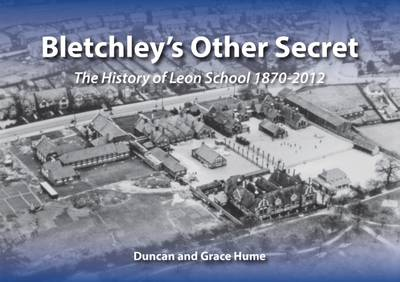 Bletchley's Other Secret: The History of Leon School 1870-2012 (Paperback)