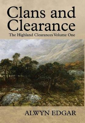 Clans and Clearance: The Highland Clearances Volume One (Hardback)
