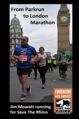 From Parkrun to London Marathon: Jim Mowatt Running for Save the Rhino (Paperback)