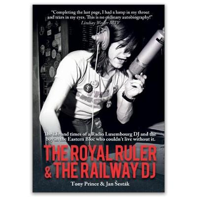 The Royal Ruler & the Railway DJ: The Autobiographies of Tony Prince and Jan Sestak (Paperback)