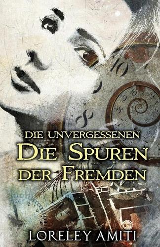 Die Spuren Der Fremden: Zeitreise-Trilogie Durch Die Jahre 1952-89 - Die Unvergessenen 1 (Paperback)
