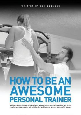 How to be an Awesome Personal Trainer (Paperback)