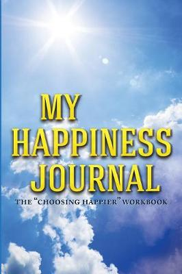 My Happiness Journal: The Choosing Happier Workbook - Practical Happiness 3 (Paperback)