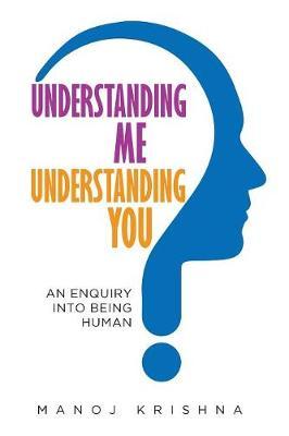Understanding Me, Understanding You: An Enquiry into Being Human (Paperback)