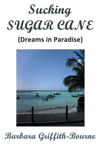 Sucking Sugar Cane: Dreams in Paradise (Paperback)