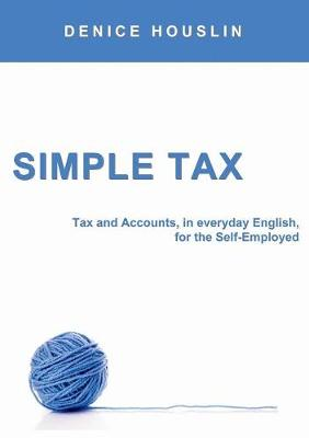 Simple Tax: Tax and Accounts, in Everyday English, for the Self-Employed (2017 Edition) (Paperback)
