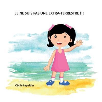 Je ne Suis Pas une Extra-Terrestre !!! (Paperback)