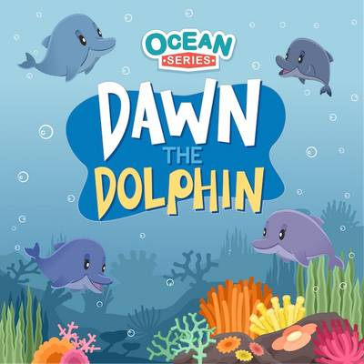 Dawn the Dolphin: Ocean Series: Ocean Series - Ocean Series (Paperback)