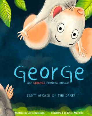 George the (Almost) Fearless Mouse: Isn't Afraid of the Dark (Hardback)