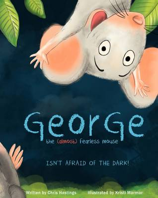 George the (Almost) Fearless Mouse: Isn't Afraid of the Dark (Paperback)