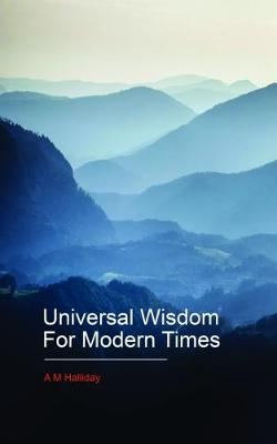 Universal Wisdom For Modern Times (Paperback)