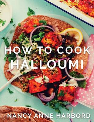 How to Cook Halloumi: Vegetarian Feasts for Every Occasion (Hardback)