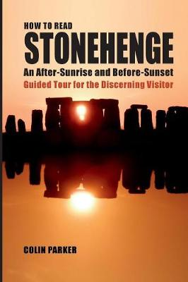 How to Read Stonehenge: An After-Sunrise and Before-Sunset Guided Tour for the Discerning Visitor (Paperback)
