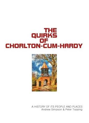 The Quirks of Chorlton-cum-Hardy 2017: A history of its people and places (Paperback)
